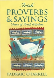 Irish Proverbs and Sayings ebook by Padraic O'Farrell