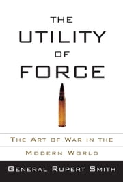 The Utility of Force ebook by Rupert Smith