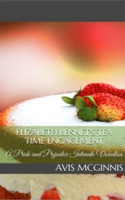 Elizabeth Bennet's Tea Time Engagement ebook by Avis McGinnis