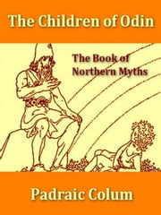 Children of Odin, The Book of Northern Myths [Illustrated] ebook by Padraic Colum,Willy Pogany, Illustrator