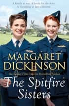 The Spitfire Sisters ebook by Margaret Dickinson
