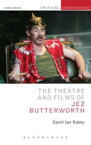 The Theatre and Films of Jez Butterworth ebook by Professor David Ian Rabey