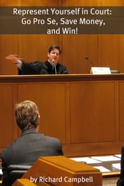 Represent Yourself in Court - Go Pro Se, Save Money, and Win! ebook by Richard Campbell