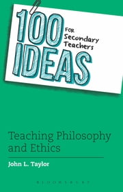 100 Ideas for Secondary Teachers: Teaching Philosophy and Ethics ebook by John L. Taylor