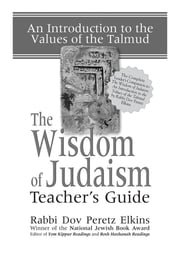 The Wisdom of Judaism Teacher's Guide - An Introduction to the Values of the Talmud ebook by Rabbi Dov Peretz Elkins