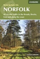 Walking in Norfolk - 40 circular walks in the Broads, Brecks, Fens and along the coast ebook by Laurence Mitchell