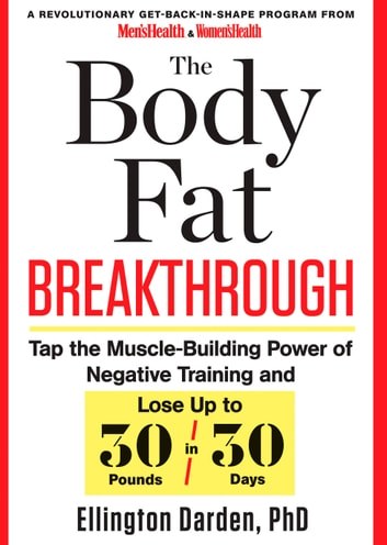 The Body Fat Breakthrough - Tap the Muscle-Building Power of Negative Training and Lose Up to 30 Pounds in 30 Days! ebook by Ellington Darden, PhD