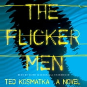 The Flicker Men - A Novel audiobook by Ted Kosmatka