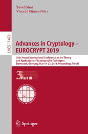 Advances in Cryptology – EUROCRYPT 2019 - 38th Annual International Conference on the Theory and Applications of Cryptographic Techniques, Darmstadt, Germany, May 19–23, 2019, Proceedings, Part III ebook by Yuval Ishai, Vincent Rijmen