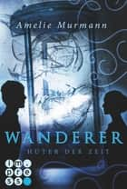 Wanderer 2: Hüter der Zeit ebook by Amelie Murmann