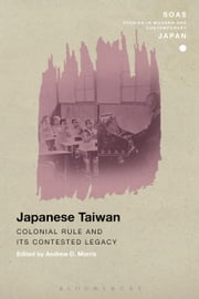 Japanese Taiwan - Colonial Rule and its Contested Legacy ebook by Andrew D. Morris