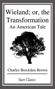 Wieland; or, the Transformation - An American Tale ebook by Charles Brockden Brown