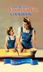 The Best of The Farmer's Wife Cookbook: Over 400 blue-ribbon recipes! - Over 400 blue-ribbon recipes! ebook by Kari Cornell,Melinda Keefe