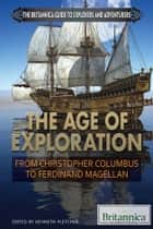 The Age of Exploration - From Christopher Columbus to Ferdinand Magellan ebook by Britannica Educational Publishing, Kenneth Pletcher