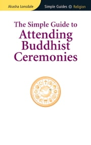 Simple Guide to Attending Buddhist Ceremonies ebook by Akasha Lonsdale