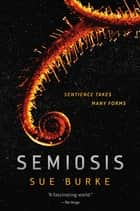 Semiosis - A Novel ebook by Sue Burke