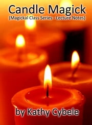 Candle Magick (Magickal Class Series - Lecture Notes) ebook by Kathy Cybele