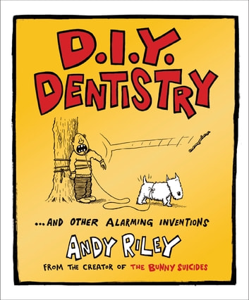 DIY Dentistry and Other Alarming Inventions ebook by Andy Riley
