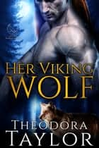 Her Viking Wolf - 50 Loving States, Colorado ebook by Theodora Taylor