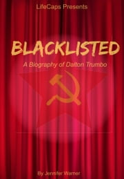 Blacklisted - A Biography of Dalton Trumbo ebook by Jennifer Warner