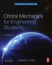 Orbital Mechanics for Engineering Students ebook by Howard D Curtis, Ph.D., Purdue University