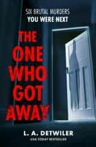 The One Who Got Away ebook by L.A. Detwiler