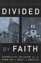 Divided by Faith - Evangelical Religion and the Problem of Race in America ebook by Michael O. Emerson, Christian Smith