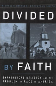Divided by Faith - Evangelical Religion and the Problem of Race in America ebook by Michael O. Emerson,Christian Smith