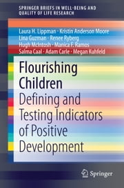 Flourishing Children - Defining and Testing Indicators of Positive Development ebook by Kristin Anderson Moore,Lina Guzman,Renee Ryberg,Hugh McIntosh,Salma Caal,Adam Carle,Megan Kuhfeld,Laura H. Lippman,Manica F. Ramos