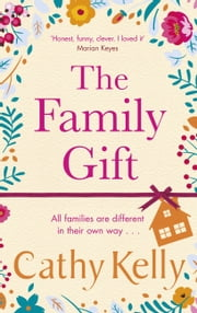 The Family Gift - Treat yourself to the heartwarming, hilarious Christmas read the Sunday Times bestselling author ebook by Cathy Kelly