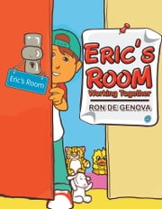 "Eric's Room - ""Working Together"". ebook by Ron De Genova"