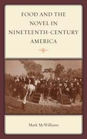Food and the Novel in Nineteenth-Century America ebook by Mark McWilliams