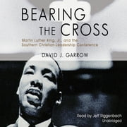 Bearing the Cross - Martin Luther King, Jr., and the Southern Christian Leadership Conference audiobook by David J. Garrow