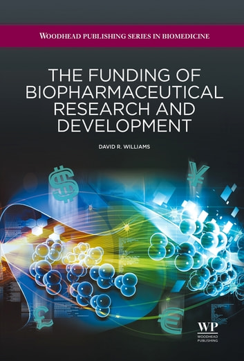 The Funding of Biopharmaceutical Research and Development ebook by David R Williams