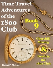 Time Travel Adventures of the 1800 Club: Book 9 ebook by Robert P McAuley