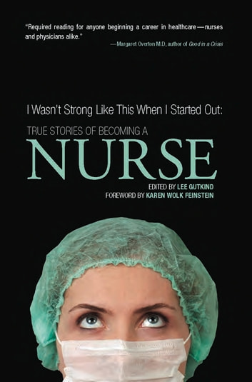 I Wasn't Strong Like This When I Started Out: True Stories of Becoming a Nurse ebook by