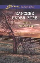 Rancher Under Fire ebook by Vickie McDonough