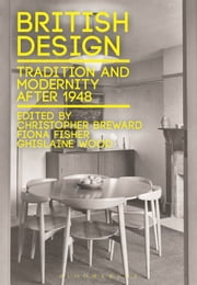 British Design - Tradition and Modernity after 1948 ebook by Christopher Breward,Fiona Fisher,Ghislaine Wood