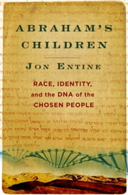 Abraham's Children - Race, Identity, and the DNA of the Chosen People ebook by Jon Entine