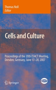 Cells and Culture - Proceedings of the 20th ESACT Meeting, Dresden, Germany, June 17-20, 2007 ebook by Thomas Noll