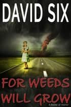For Weeds Will Grow ebook by David Six