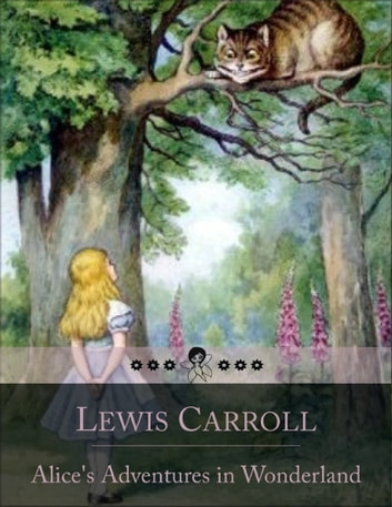 Alice's Adventures in Wonderland: Literary Nonsense Classic of a Girl Named Alice Who Falls Down a Rabbit Hole Into a Fantasy World Populated by Peculiar, Anthropomorphic Creatures ebook by Lewis Carroll