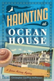 Haunting at Ocean House: A James Murray Mystery ebook by Christopher Geoffrey McPherson