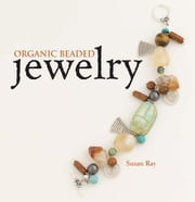 Organic Beaded Jewelry ebook by Susan Ray