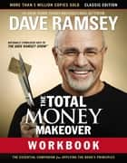 The Total Money Makeover Workbook: Classic Edition - The Essential Companion for Applying the Book's Principles eBook by Dave Ramsey