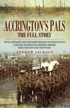 Accrington's Pals: The Full Story ebook by Andrew  Jackson