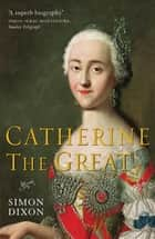Catherine the Great ebook by Professor Simon Dixon
