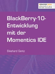 BlackBerry-10-Entwicklung mit der Momentics IDE ebook by Kobo.Web.Store.Products.Fields.ContributorFieldViewModel