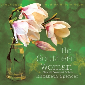 The Southern Woman - New and Selected Fiction audiobook by Elizabeth Spencer