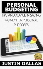 Personal Budget: Tips and Advice in Saving Money for Personal Purposes ebook by Justin Dallas